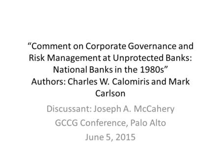 """Comment on Corporate Governance and Risk Management at Unprotected Banks: National Banks in the 1980s"" Authors: Charles W. Calomiris and Mark Carlson."