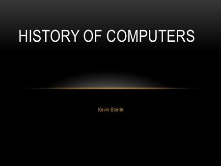 Kevin Eberle HISTORY OF COMPUTERS. COMPUTERS 200A AUDIO OSCILLATOR Hewlett-Packard was founded in 1939 in Palo Alto, California Their first product was.