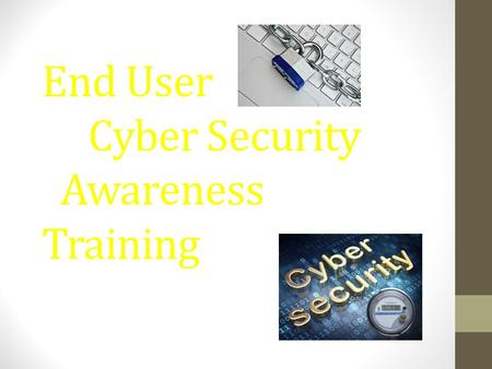 End User Cyber Security Awareness Training. Who should complete this training This training is required for all individuals that owns a computer, mobile.