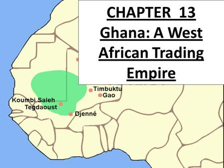 CHAPTER 13 Ghana: A West African Trading Empire