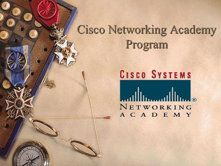 Cisco Networking Academy Program  Welcome & Syllabus  Cisco System Fact Sheet  Course Structure  Cisco Line of Certification – CCNA Exam Objectives.