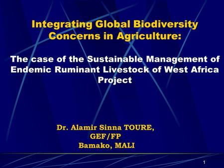1 Integrating Global Biodiversity Concerns in Agriculture: The case of the Sustainable Management of Endemic Ruminant Livestock of West Africa Project.