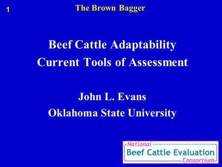 The Brown Bagger Beef Cattle Adaptability Current Tools of Assessment John L. Evans Oklahoma State University 1.