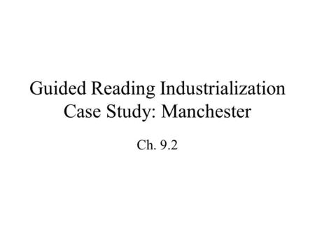 Guided Reading Industrialization Case Study: Manchester Ch. 9.2.