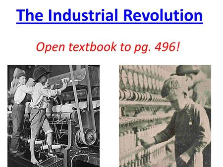 The Industrial Revolution Open textbook to pg. 496!