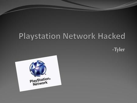 -Tyler. Social/Ethical Concern Security -Sony's Playstation Network (PSN) hacked in April 2011 -Hacker gained access to personal information -May have.