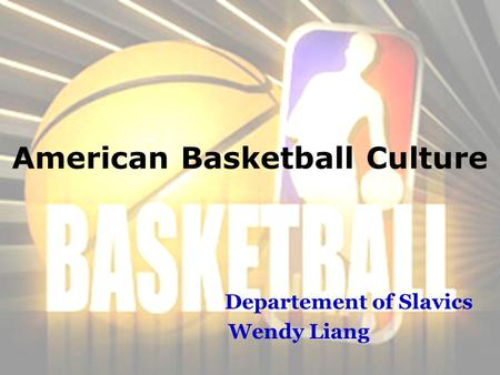 American Basketball Culture Departement of Slavics Wendy Liang.
