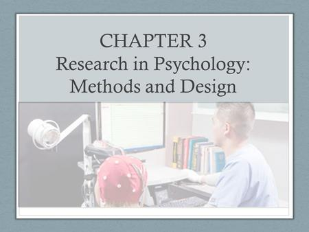 CHAPTER 3 Research in Psychology: Methods and Design.