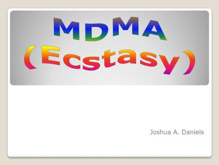 Joshua A. Daniels. The Scientific name of MDMA is known by scientists as 3,4- methylenedioxymethamphetamine It is a synthetic drug with both stimulant.