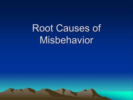 Root Causes of Misbehavior. Most student misbehaviors occur for a reason. One of our most important jobs is to figure out the reason. There is a method.
