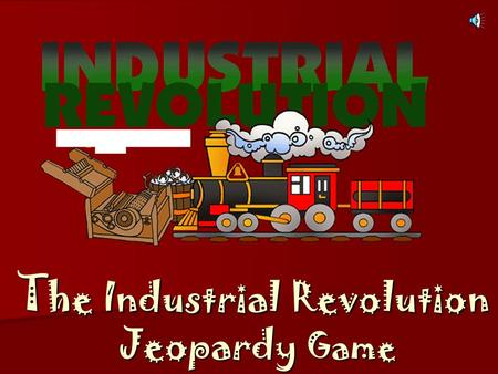 T he Industrial Revolution Jeopardy Game Industrial Revolution Government Life before the Industrial Revolution VocabularyInventions More Inventions.