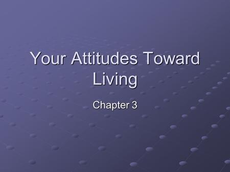 Your Attitudes Toward Living Chapter 3. Positive and Negative Attitudes Attitudes are learned behaviors that we develop as we interact with our environments.