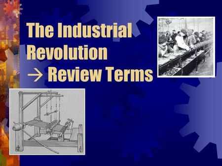 The Industrial Revolution  Review Terms. Agricultural Revolution Cottage Industry Industrial Revolution Why England? Textiles Evolution of power sources.