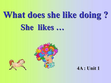 What does she like doing ? She likes … 4A : Unit 1.