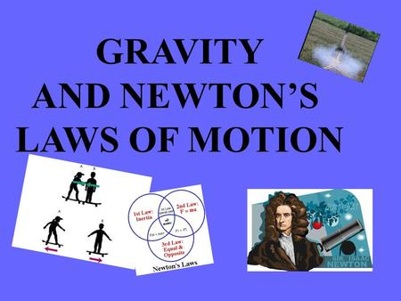 GRAVITY AND NEWTON'S LAWS OF MOTION. Question???? Which object will land sooner if dropped at the same time, a tennis ball or a bowling ball ?