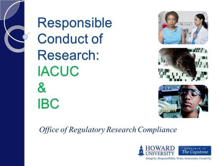 Responsible Conduct of Research: IACUC & IBC Office of Regulatory Research Compliance.