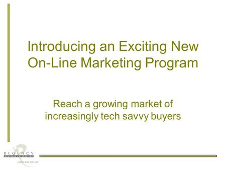 Introducing an Exciting New On-Line Marketing Program Reach a growing market of increasingly tech savvy buyers.