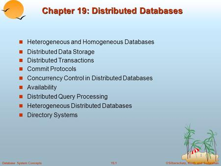 ©Silberschatz, Korth and Sudarshan19.1Database System Concepts 1 Chapter 19: Distributed Databases Heterogeneous and Homogeneous Databases Distributed.