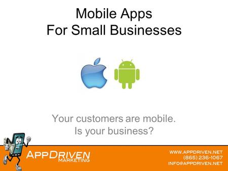 Mobile Apps For Small Businesses Your customers are mobile. Is your business?
