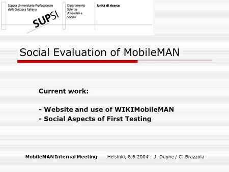 Social Evaluation of MobileMAN Current work: - Website and use of WIKIMobileMAN - Social Aspects of First Testing MobileMAN Internal Meeting Helsinki,