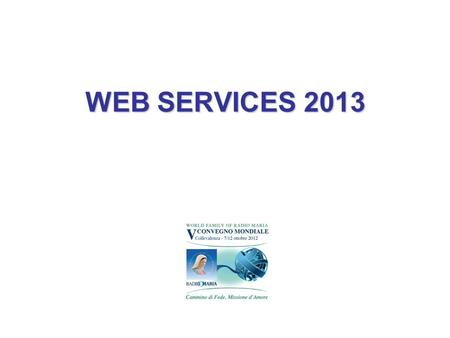 WEB SERVICES 2013. Web services 2012-2013 1.Website Model for each RM 2.New Intranet (WfGest vers.2) 3.New WFRM official website (www.radiomaria.org)www.radiomaria.org.