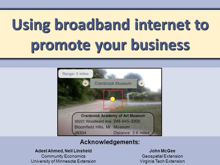 Using broadband internet to promote your business Adeel Ahmed, Neil Linsheid Community Economics University of Minnesota Extension Acknowledgements: John.