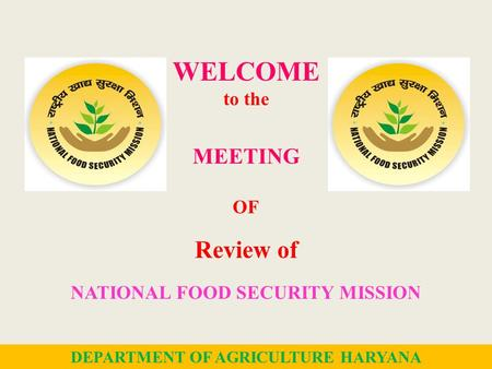 WELCOME to the MEETING OF Review of NATIONAL FOOD SECURITY MISSION 1 DEPARTMENT OF AGRICULTURE HARYANA.