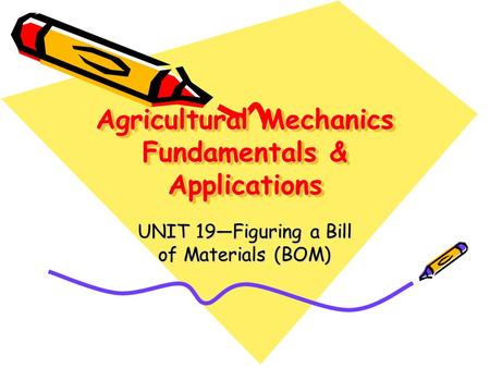 Agricultural Mechanics Fundamentals & Applications UNIT 19—Figuring a Bill of Materials (BOM)