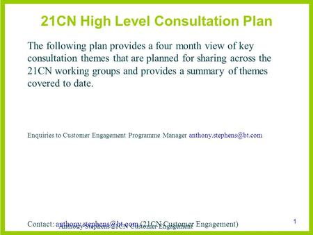 Anthony Stephens 21CN Customer Engagement 1 21CN High Level Consultation Plan The following plan provides a four month view of key consultation themes.