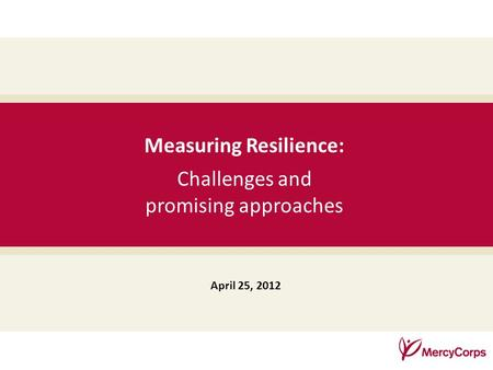 35 Measuring Resilience: Challenges and promising approaches April 25, 2012.