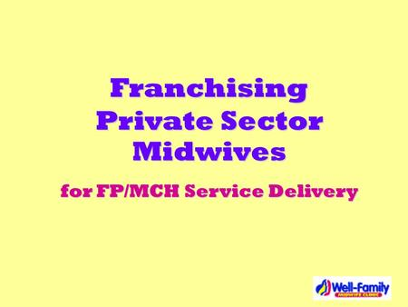 Franchising Private Sector Midwives for FP/MCH Service Delivery.