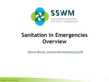 Sanitation in Emergencies Sanitation in Emergencies Overview 1 Marco Bruni, seecon international gmbh.