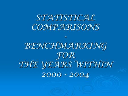 STATISTICAL COMPARISONS - BENCHMARKING FOR THE YEARS WITHIN 2000 - 2004.