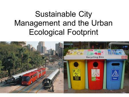 Sustainable City Management and the Urban Ecological Footprint.