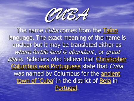 CUBA The name Cuba comes from the Taíno language. The exact meaning <strong>of</strong> the name is unclear but it may be translated either as where fertile land is abundant,