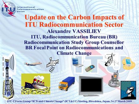 Update on the Carbon Impacts <strong>of</strong> ITU Radiocommunication Sector Update on the Carbon Impacts <strong>of</strong> ITU Radiocommunication Sector Alexandre VASSILIEV ITU, Radiocommunication.