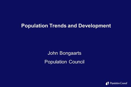 Population Trends and Development John Bongaarts Population Council.