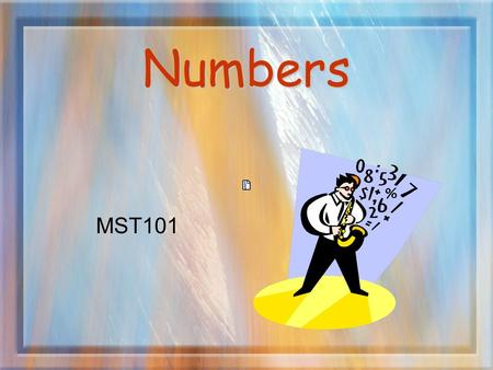 Numbers MST101. Number Types 1.Counting Numbers (natural numbers) 2.Whole Numbers 3.Fractions – represented by a pair of whole numbers a/b where b ≠ 0.