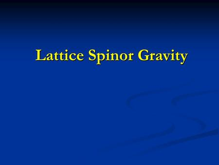 Lattice Spinor Gravity Lattice Spinor Gravity. Quantum gravity Quantum field theory Quantum field theory Functional integral formulation Functional integral.