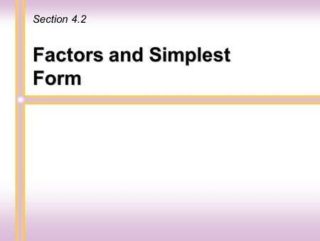Factors and Simplest Form Section 4.2 b A prime number is a natural number greater than 1 whose only factors are 1 and itself. The first few prime numbers.
