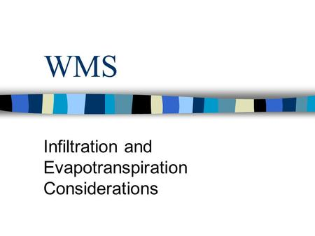 WMS Infiltration and Evapotranspiration Considerations.