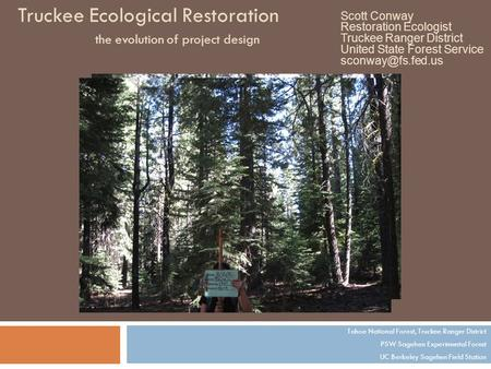 Truckee Ecological Restoration the evolution of project design Tahoe National Forest, Truckee Ranger District PSW Sagehen Experimental Forest UC Berkeley.