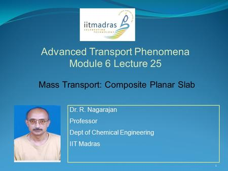 Dr. R. Nagarajan Professor Dept of Chemical Engineering IIT Madras Advanced Transport Phenomena Module 6 Lecture 25 1 Mass Transport: Composite Planar.