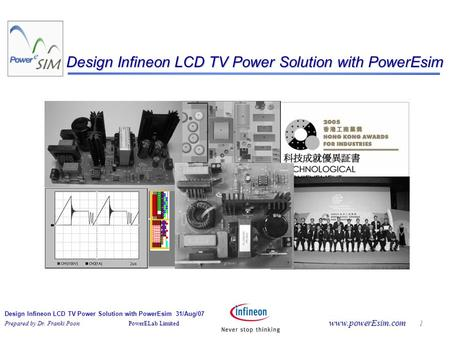 Design Infineon LCD TV Power Solution with PowerEsim 31/Aug/07 Prepared by Dr. Franki Poon PowerELab Limited www.powerEsim.com 1 Design Infineon LCD TV.