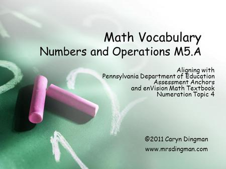 Math Vocabulary Numbers and Operations M5.A Aligning with Pennsylvania Department of Education Assessment Anchors and enVision Math Textbook Numeration.