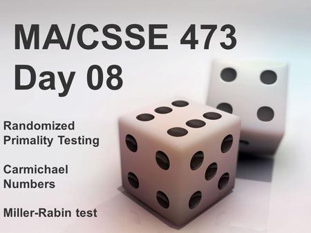 MA/CSSE 473 Day 08 Randomized Primality Testing Carmichael Numbers Miller-Rabin test.