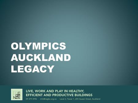 "OLYMPICS AUCKLAND LEGACY. SYDNEY OLYMPICS ""The Sydney 2000 Olympic Games were the first Games to explicitly incorporate legacy planning into the Olympic."