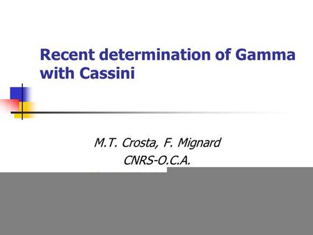 Recent determination of Gamma with Cassini M.T. Crosta, F. Mignard CNRS-O.C.A. 5th RRFWG, 17-18 June, Estec.