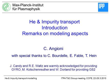 Max-Planck-Institut für Plasmaphysik ITPA T&C Group meeting, CCFE, 22-25.3.2010He & Impurity transport modelling He & Impurity transport Introduction Remarks.