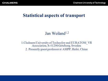 Chalmers University of Technology Statistical aspects of transport Jan Weiland 1,2 1.Chalmers University of Technoloy and EURATOM_VR Association, S-41296.